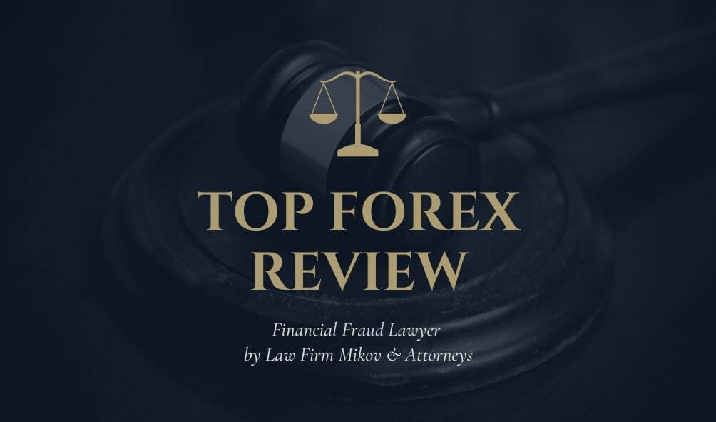 top forex review | avocats litiges financiers | mikov & attorneys |financial fraud lawyer orex trading scam | rover lost funds goldenburg group ltd
